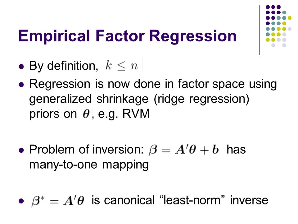Empirical Factor Regression By definition, Regression is now done in factor space using generalized shrinkage (ridge regression) priors on, e.g.