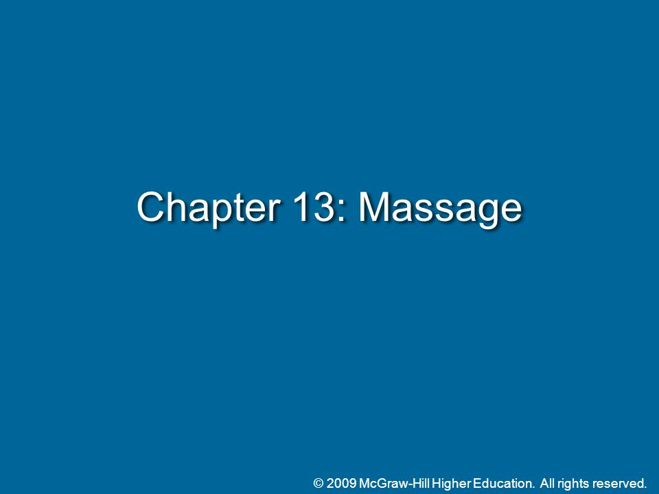 © 2009 McGraw-Hill Higher Education. All rights reserved. Chapter 13: Massage