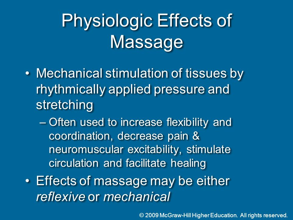 © 2009 McGraw-Hill Higher Education. All rights reserved. Physiologic Effects of Massage Mechanical stimulation of tissues by rhythmically applied pre