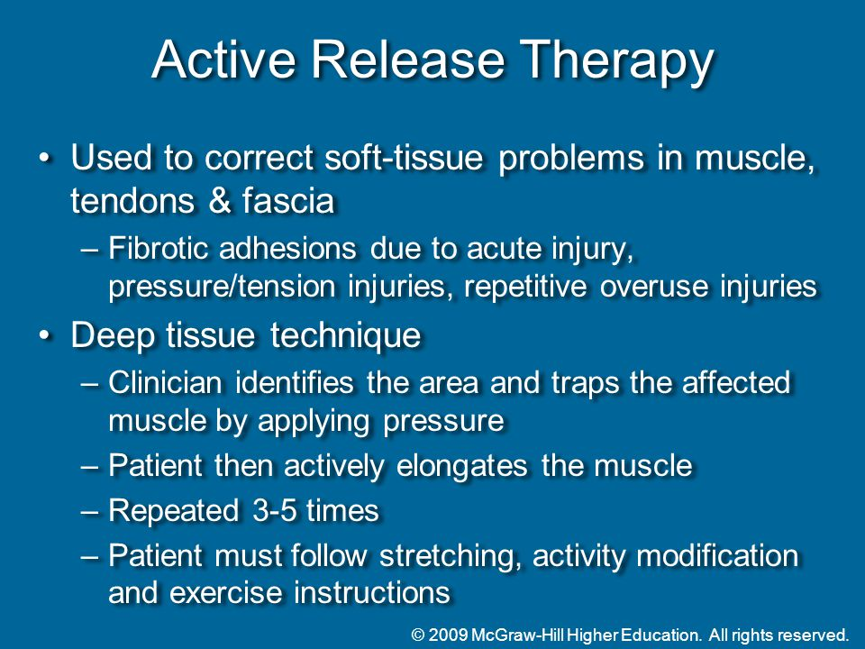 © 2009 McGraw-Hill Higher Education. All rights reserved. Active Release Therapy Used to correct soft-tissue problems in muscle, tendons & fascia –Fib