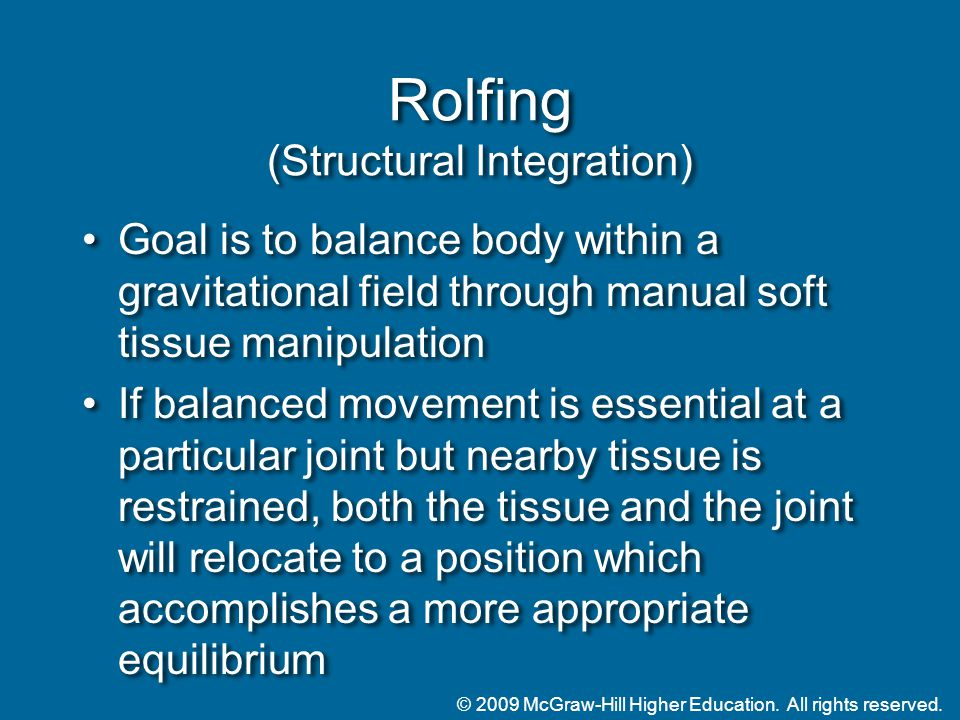 © 2009 McGraw-Hill Higher Education. All rights reserved. Rolfing (Structural Integration) Goal is to balance body within a gravitational field throug