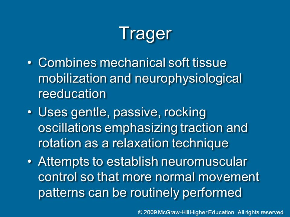 © 2009 McGraw-Hill Higher Education. All rights reserved. Trager Combines mechanical soft tissue mobilization and neurophysiological reeducation Uses
