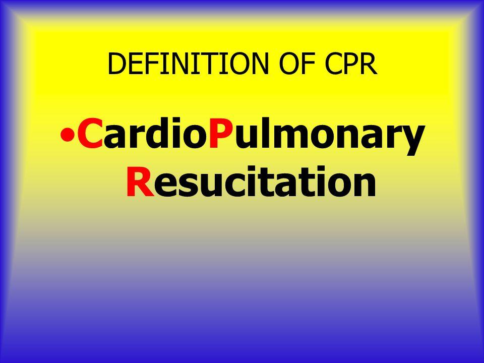 DEFINITION OF CPR CardioPulmonary Resucitation