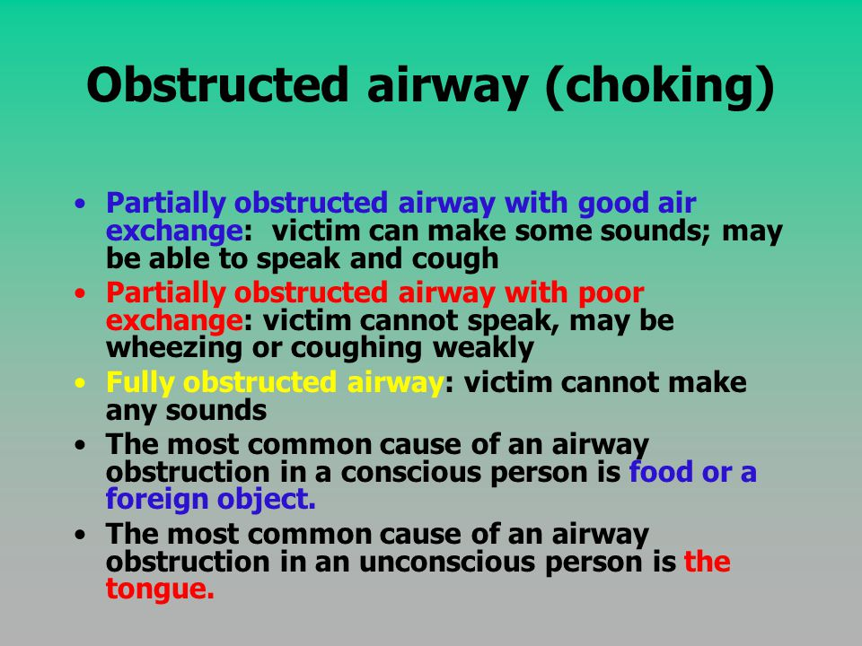 Obstructed airway (choking) Partially obstructed airway with good air exchange: victim can make some sounds; may be able to speak and cough Partially