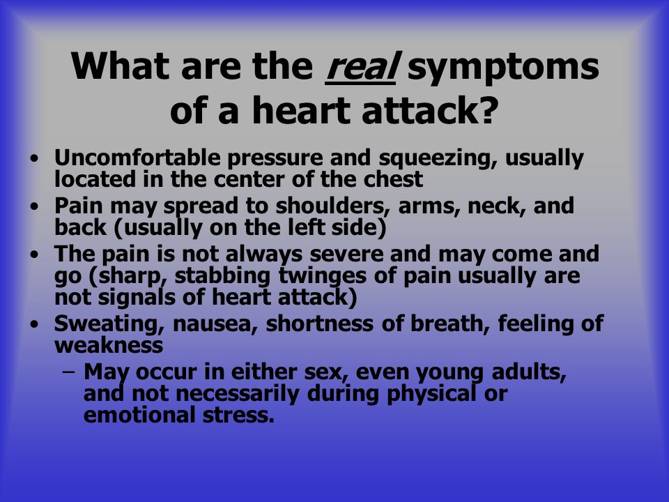 What are the real symptoms of a heart attack? Uncomfortable pressure and squeezing, usually located in the center of the chest Pain may spread to shou