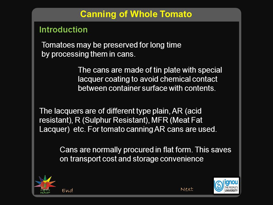 The processing of sealing tomatoes hermetically in containers and sterilizing them by heat for long storage is known as canning.
