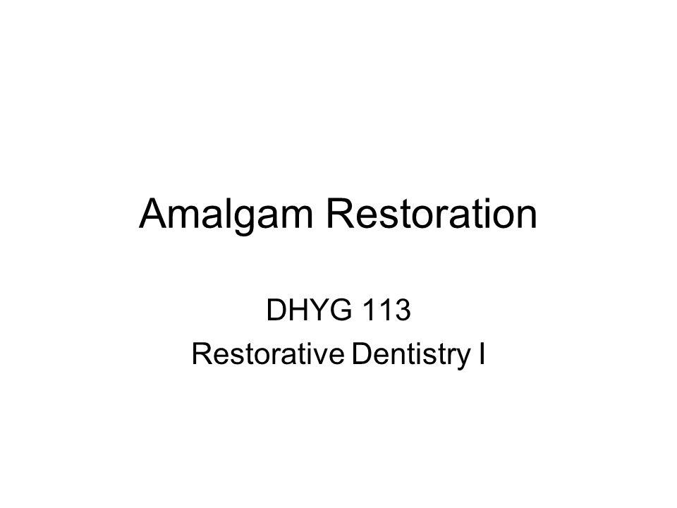 Amalgam Restoration DHYG 113 Restorative Dentistry I