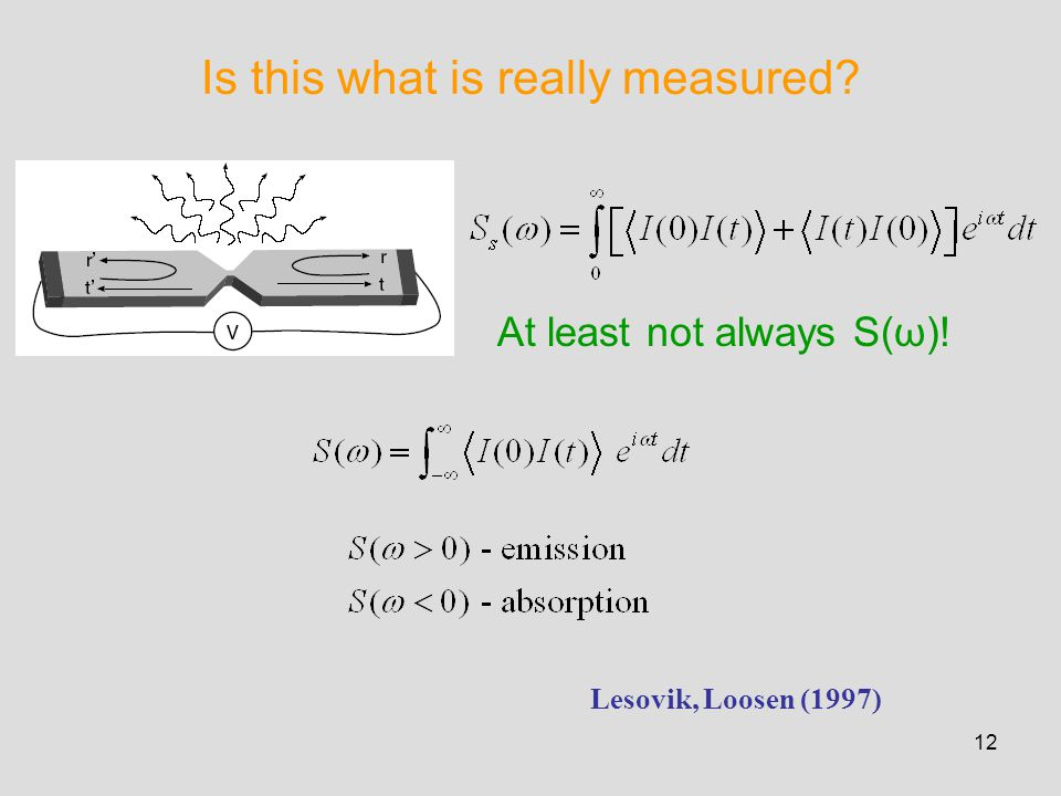 12 Is this what is really measured At least not always S(ω)! Lesovik, Loosen (1997)