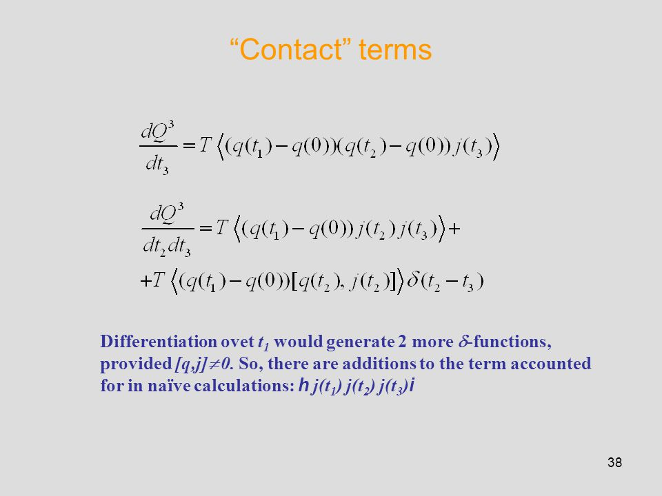 38 Contact terms Differentiation ovet t 1 would generate 2 more  -functions, provided [q,j]  0.