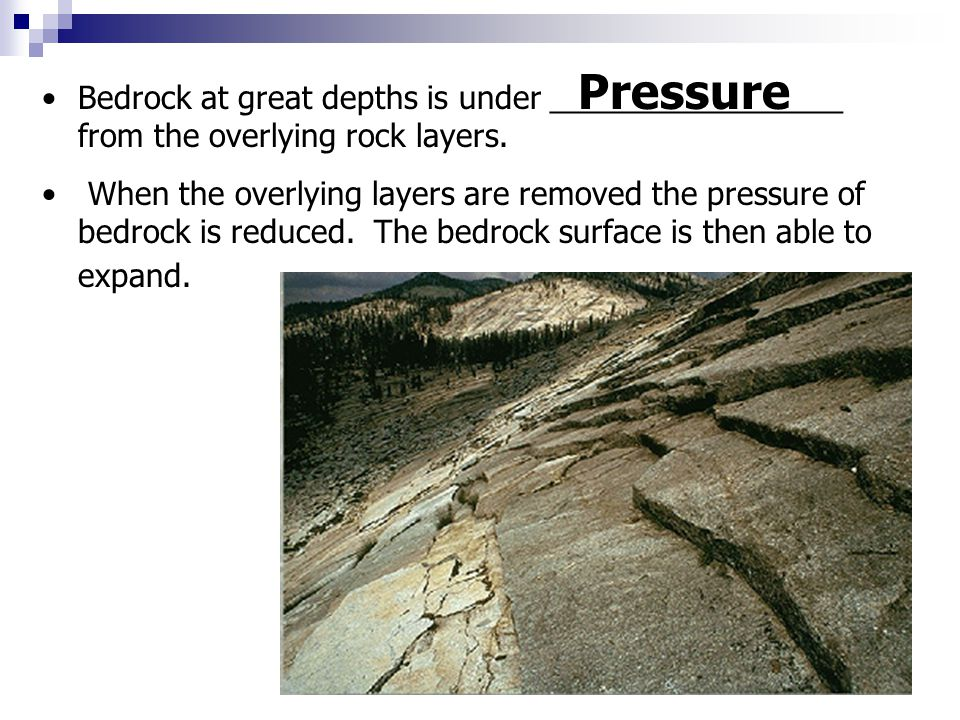 Bedrock at great depths is under _________________ from the overlying rock layers. When the overlying layers are removed the pressure of bedrock is re