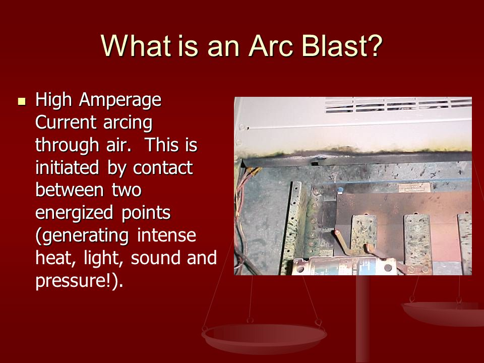 What is an Arc Blast. High Amperage Current arcing through air.