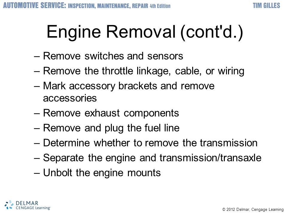 Engine Removal (cont'd.) –Remove switches and sensors –Remove the throttle linkage, cable, or wiring –Mark accessory brackets and remove accessories –
