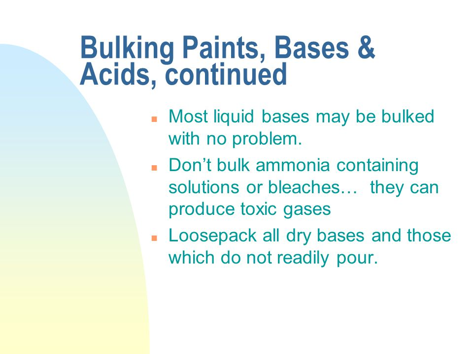 Bulking Paints, Bases & Acids, continued n Most liquid bases may be bulked with no problem.