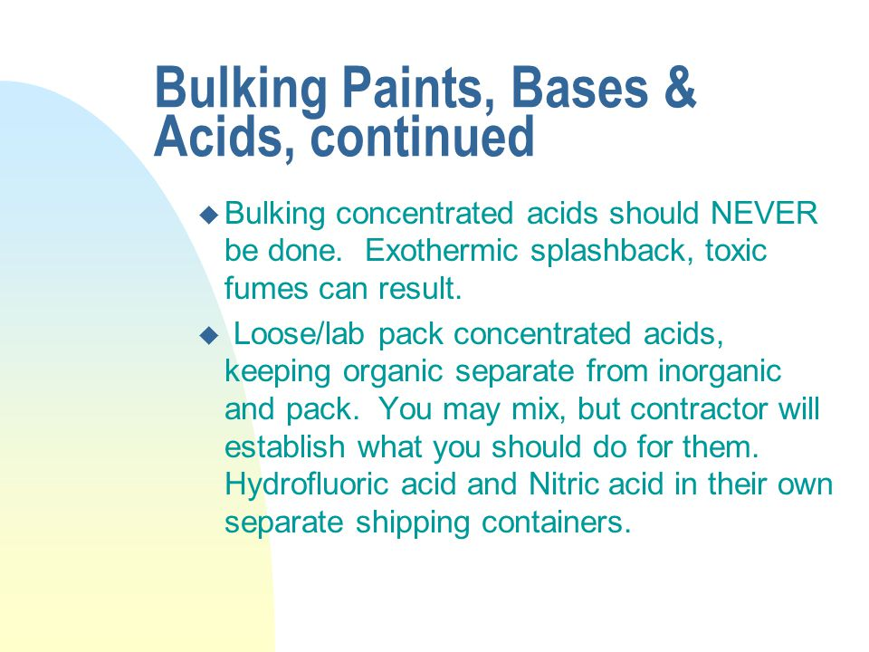 Bulking Paints, Bases & Acids, continued u Bulking concentrated acids should NEVER be done.