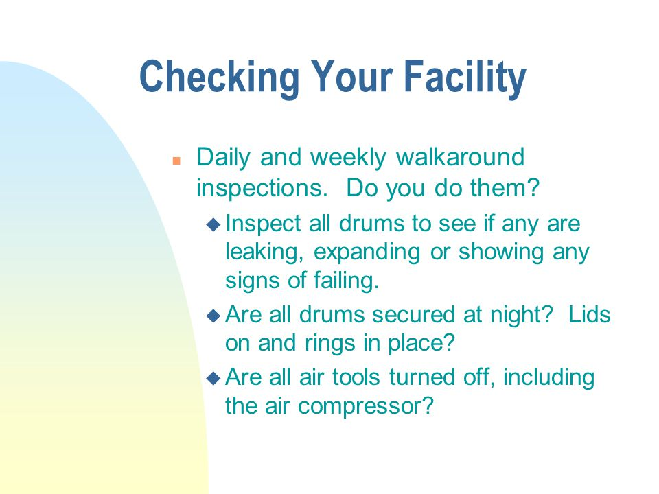 Checking Your Facility n Daily and weekly walkaround inspections.