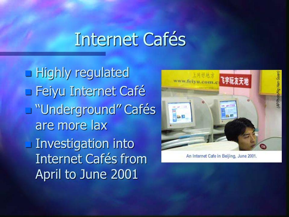 Internet Cafés n Highly regulated n Feiyu Internet Café n Underground Cafés are more lax n Investigation into Internet Cafés from April to June 2001
