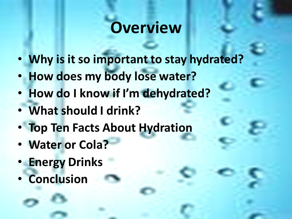 Why is it so important to stay hydrated.Your body depends on water for survival.