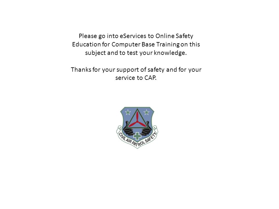 Please go into eServices to Online Safety Education for Computer Base Training on this subject and to test your knowledge. Thanks for your support of