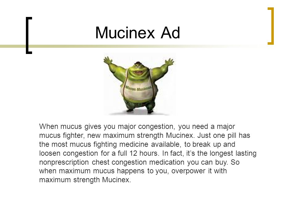 Mucinex Ad When mucus gives you major congestion, you need a major mucus fighter, new maximum strength Mucinex.