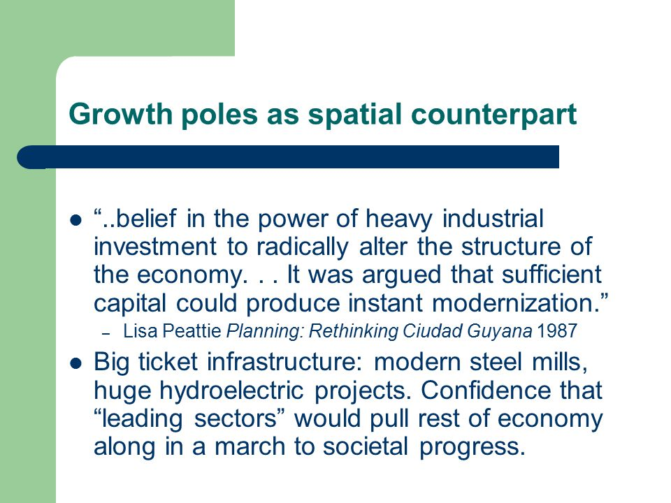 Growth poles as spatial counterpart ..belief in the power of heavy industrial investment to radically alter the structure of the economy...