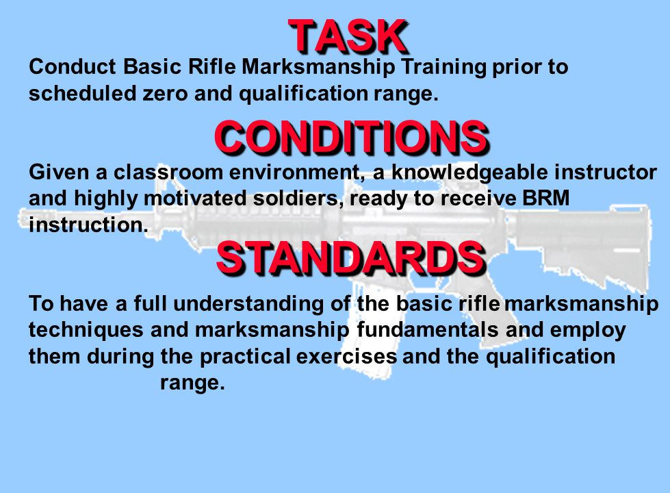 TASKTASK Conduct Basic Rifle Marksmanship Training prior to scheduled zero and qualification range. Given a classroom environment, a knowledgeable ins