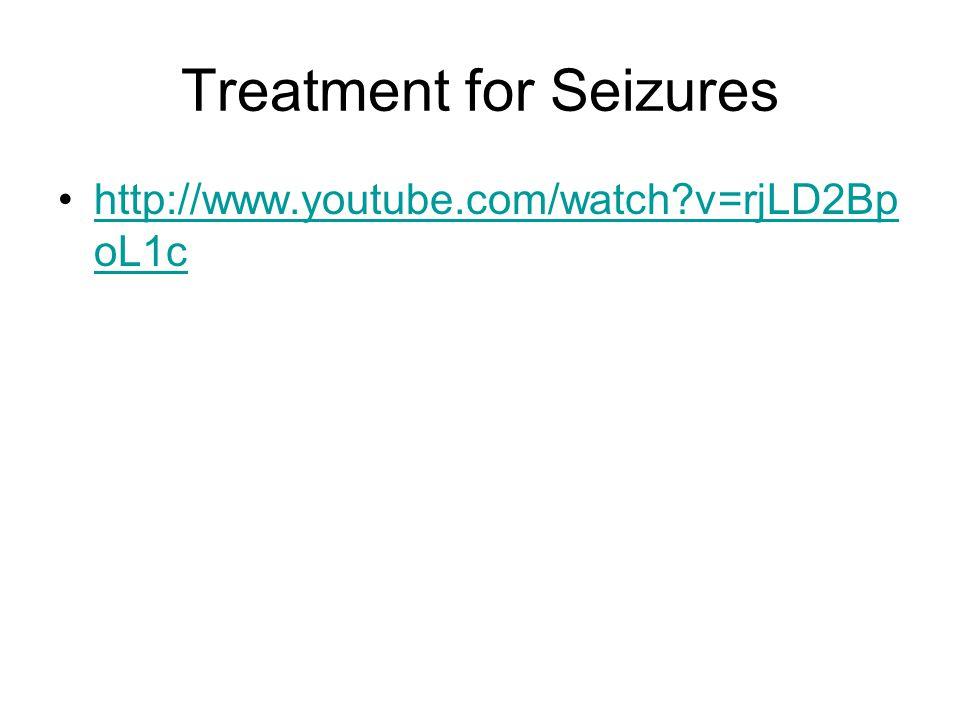 Treatment for Seizures http://www.youtube.com/watch?v=rjLD2Bp oL1chttp://www.youtube.com/watch?v=rjLD2Bp oL1c