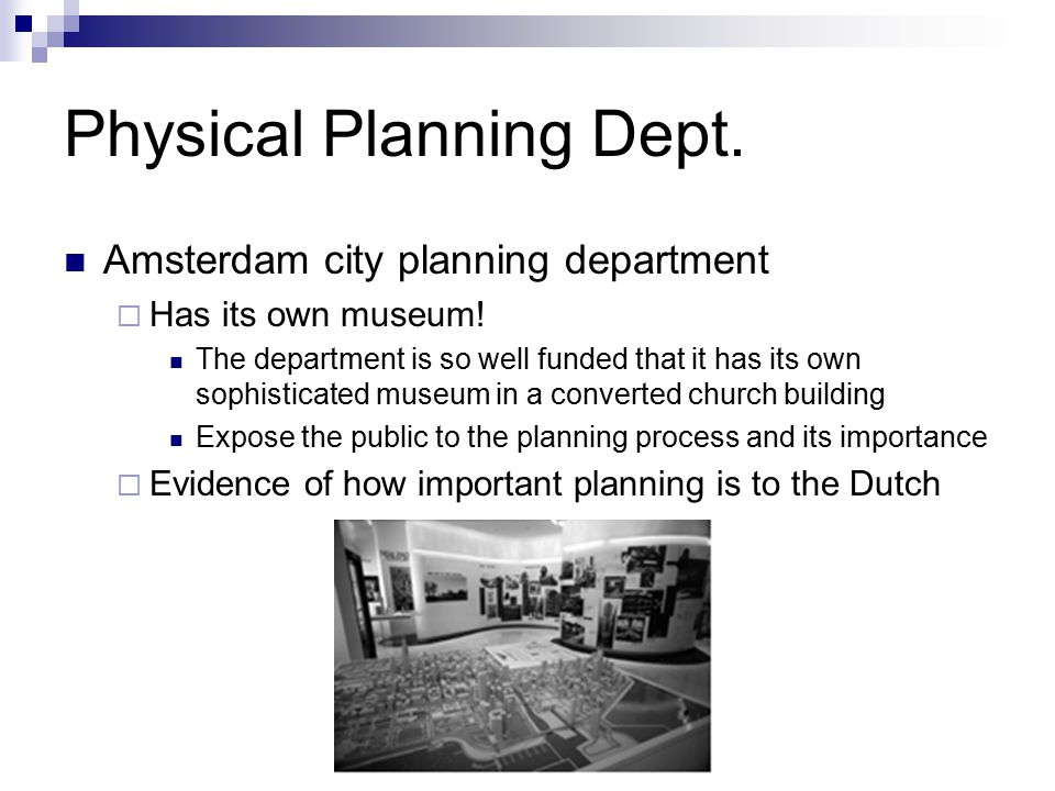 Physical Planning Dept. Amsterdam city planning department  Has its own museum.