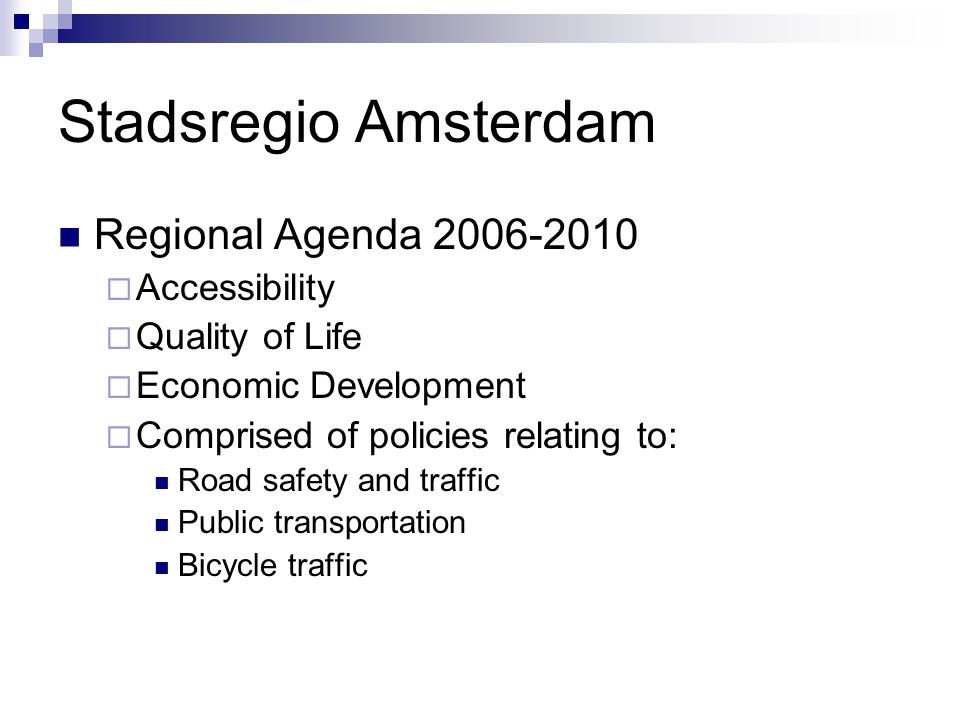 Stadsregio Amsterdam Regional Agenda 2006-2010  Accessibility  Quality of Life  Economic Development  Comprised of policies relating to: Road safety and traffic Public transportation Bicycle traffic