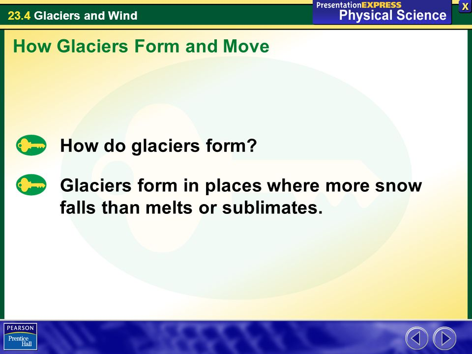 23.4 Glaciers and Wind How do glaciers form.