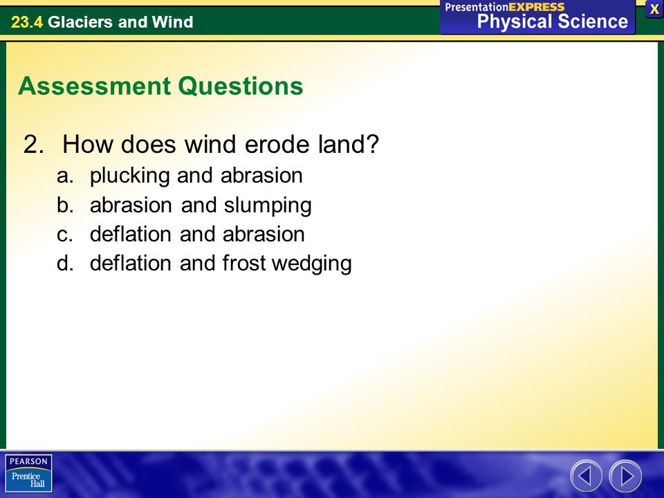 23.4 Glaciers and Wind Assessment Questions 2.How does wind erode land.