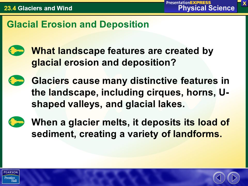 23.4 Glaciers and Wind What landscape features are created by glacial erosion and deposition.