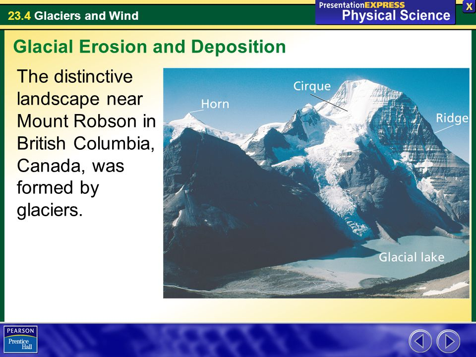 23.4 Glaciers and Wind The distinctive landscape near Mount Robson in British Columbia, Canada, was formed by glaciers.