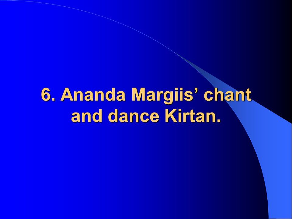 6. Ananda Margiis' chant and dance Kirtan.