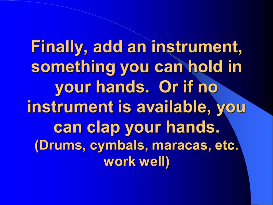Finally, add an instrument, something you can hold in your hands.