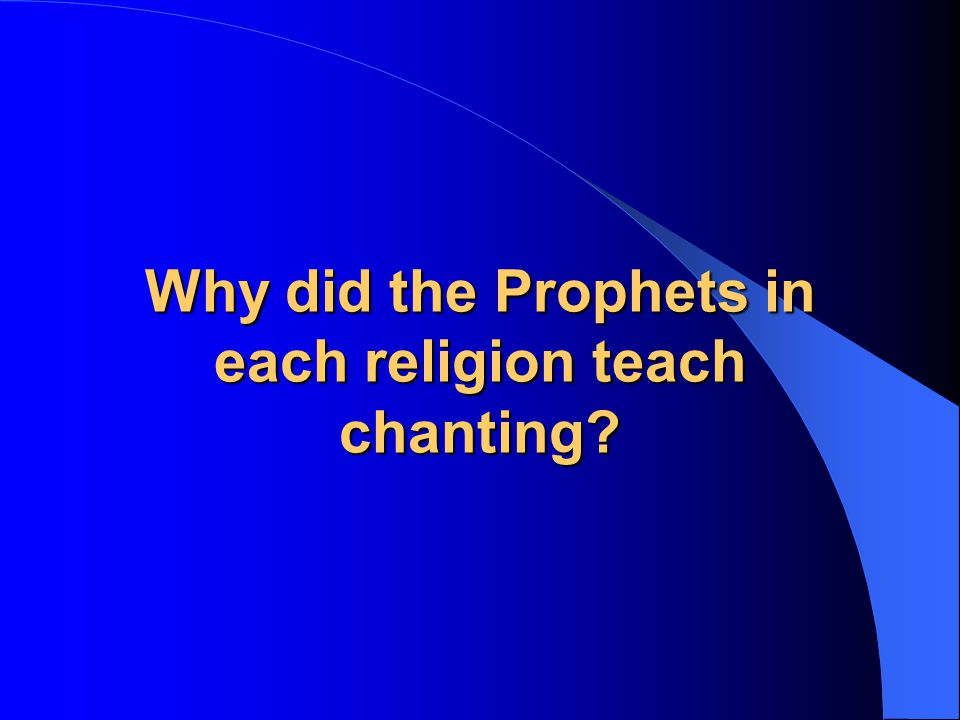 Why did the Prophets in each religion teach chanting