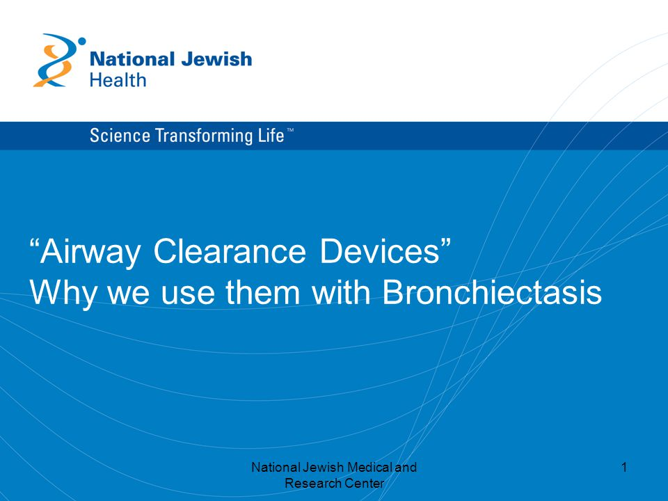 National Jewish Medical and Research Center 2 What Else Can I do to feel Better? Airway Clearance