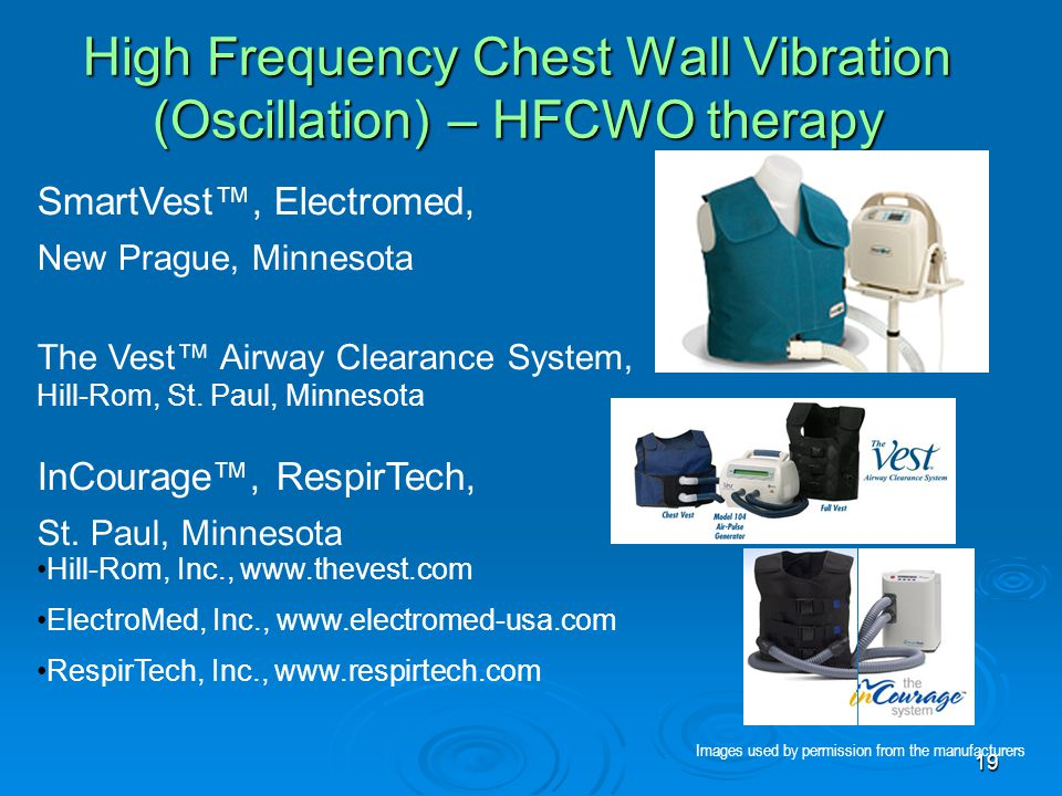 19 High Frequency Chest Wall Vibration (Oscillation) – HFCWO therapy SmartVest™, Electromed, New Prague, Minnesota The Vest™ Airway Clearance System,