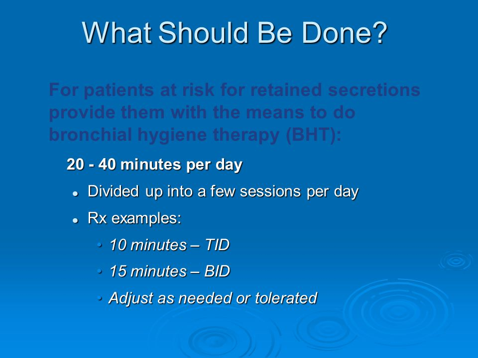 What Should Be Done? 20 - 40 minutes per day Divided up into a few sessions per day Divided up into a few sessions per day Rx examples: Rx examples: 1