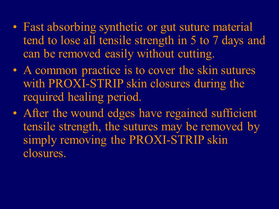 Fast absorbing synthetic or gut suture material tend to lose all tensile strength in 5 to 7 days and can be removed easily without cutting. A common p