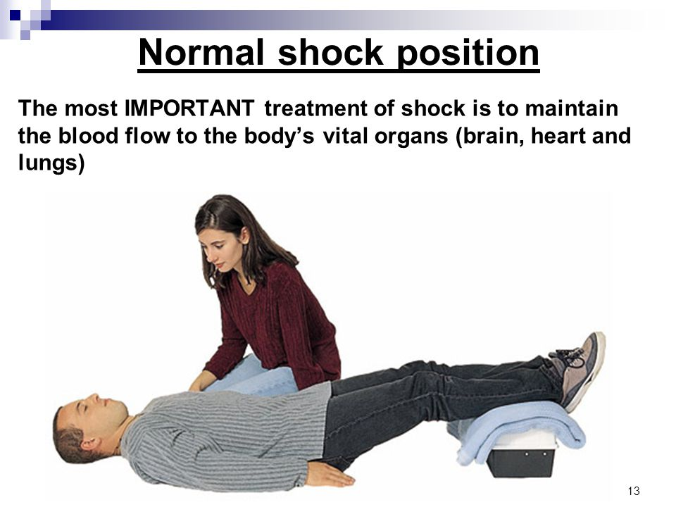 The most IMPORTANT treatment of shock is to maintain the blood flow to the body's vital organs (brain, heart and lungs) Normal shock position 13