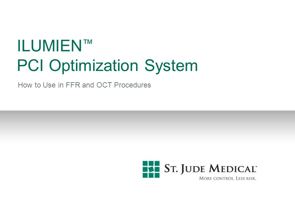 ILUMIEN ™ PCI Optimization System How to Use in FFR and OCT Procedures