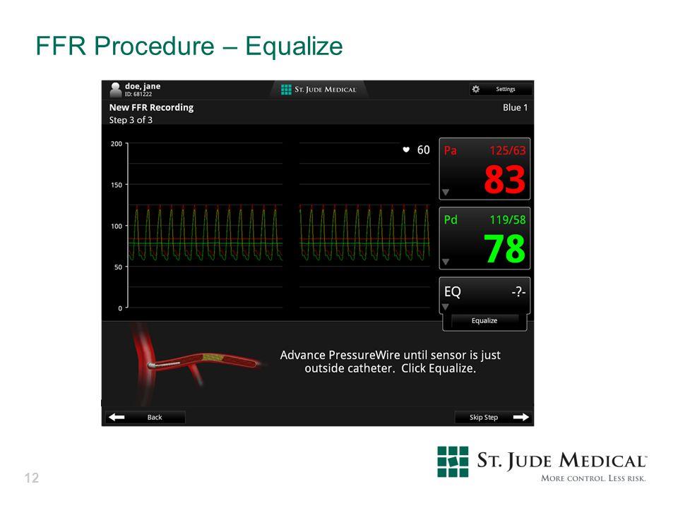 FFR Procedure – Equalize 12