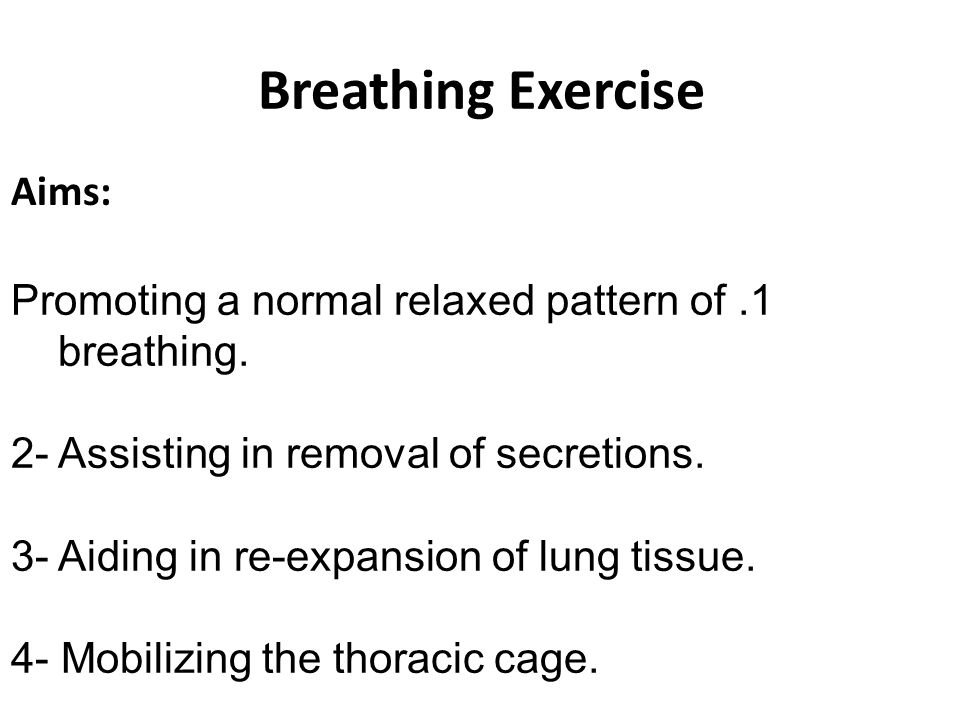 Precautions: When teaching breathing exercises, be aware of the following precautions: 1-Never allow a patient to force expiration.