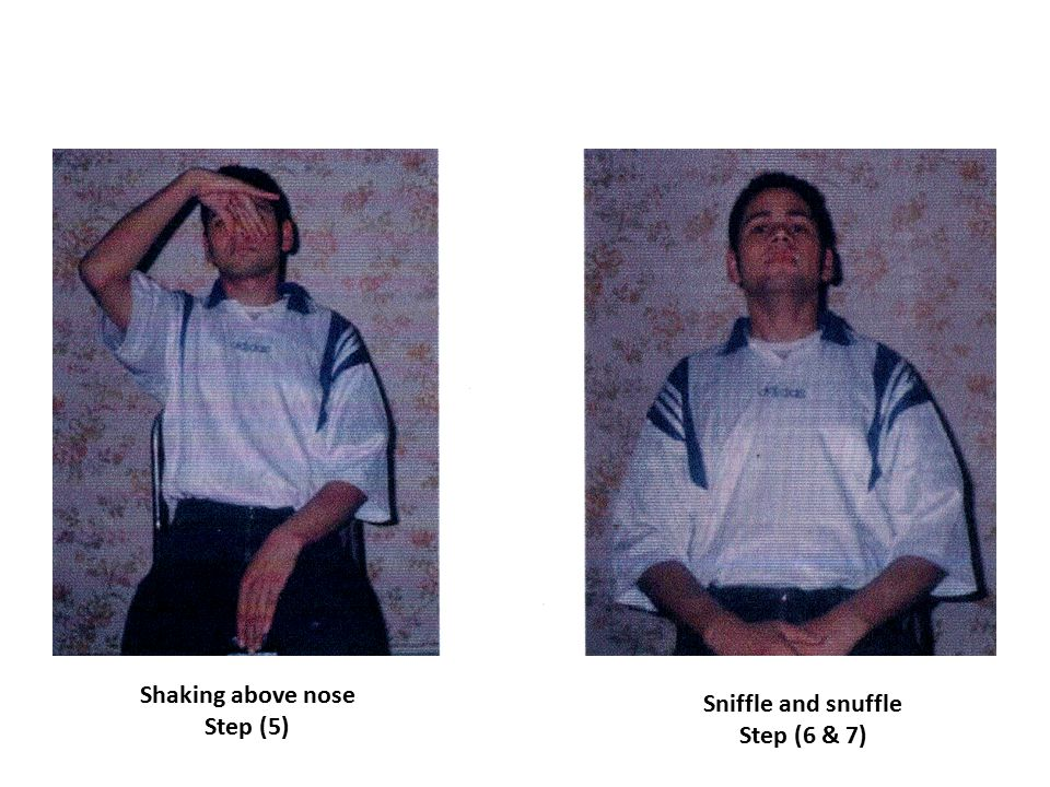 Shaking above nose Step (5) Sniffle and snuffle Step (6 & 7)