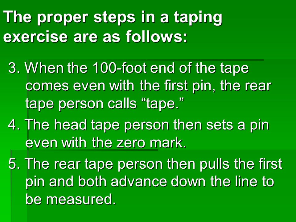 """3. When the 100-foot end of the tape comes even with the first pin, the rear tape person calls """"tape."""" 4. The head tape person then sets a pin even wi"""