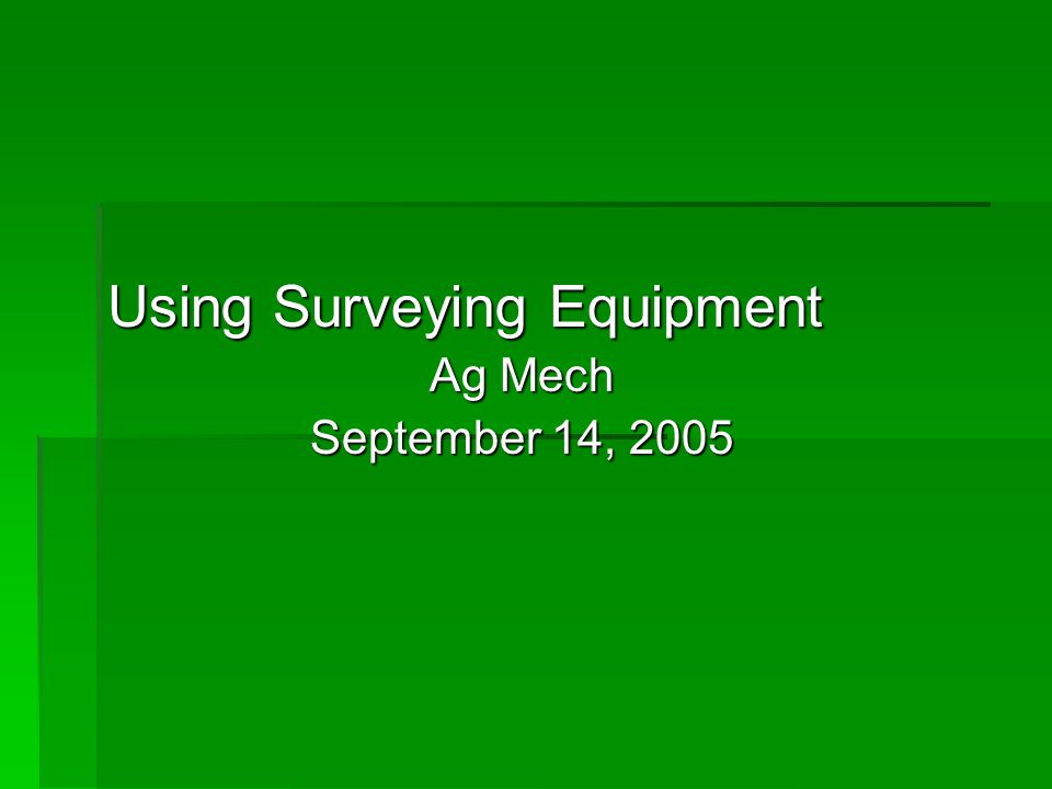 Using Surveying Equipment Ag Mech September 14, 2005