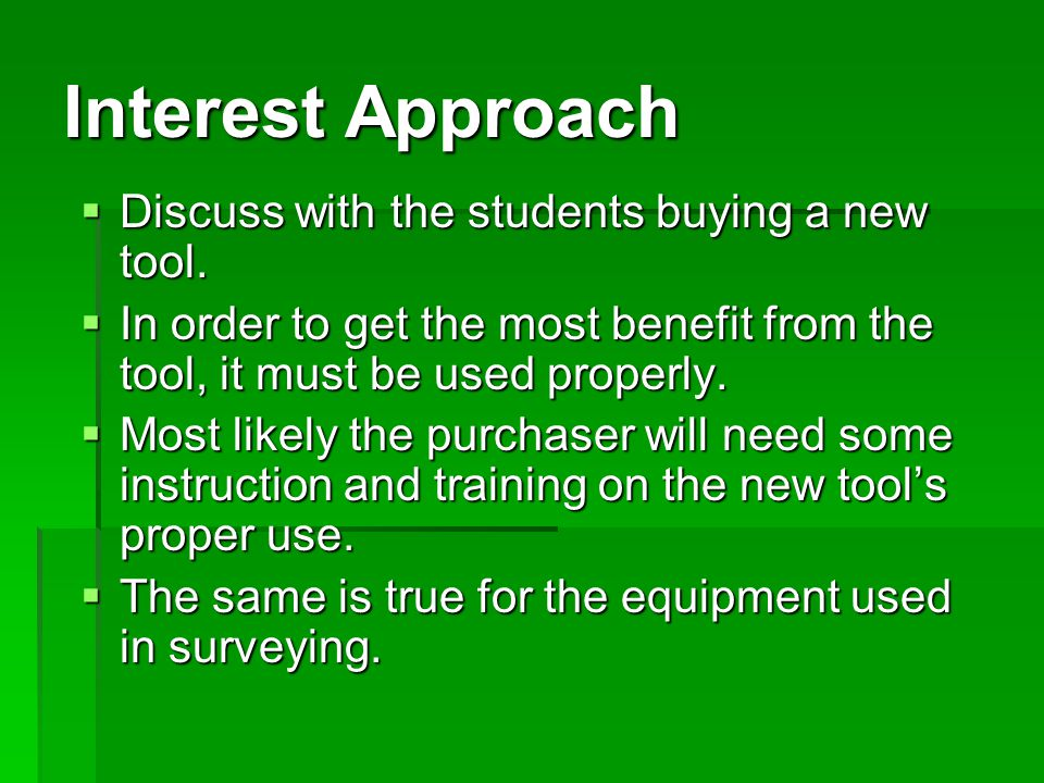 Interest Approach  Discuss with the students buying a new tool.