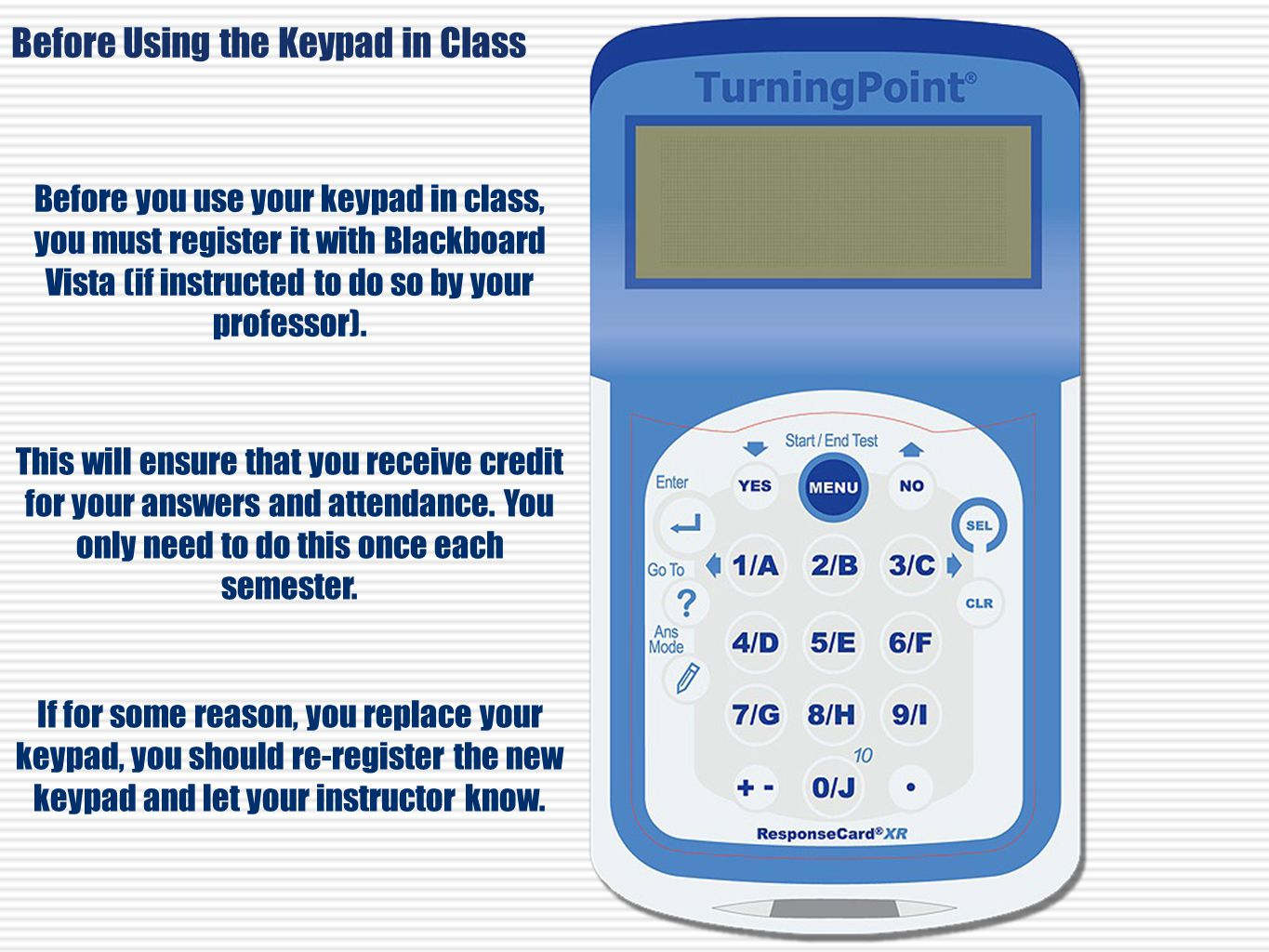 Before Using the Keypad in Class Before you use your keypad in class, you must register it with Blackboard Vista (if instructed to do so by your professor).
