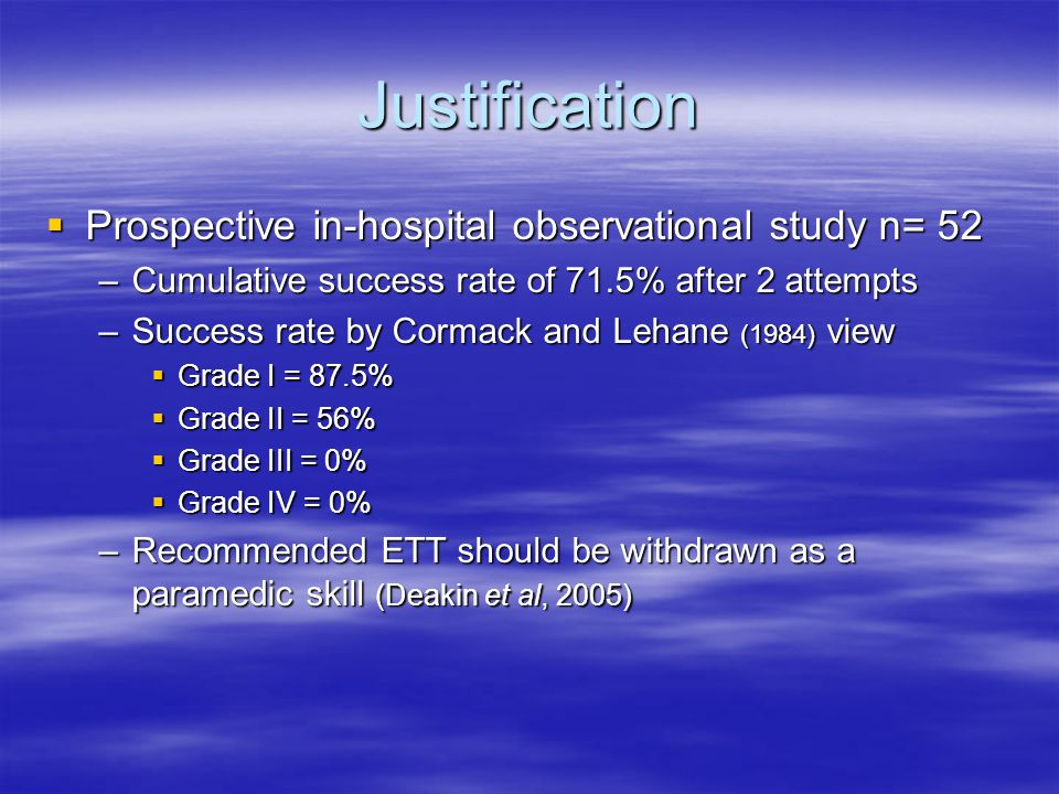 Justification  Prospective in-hospital observational study n= 52 –Cumulative success rate of 71.5% after 2 attempts –Success rate by Cormack and Leha