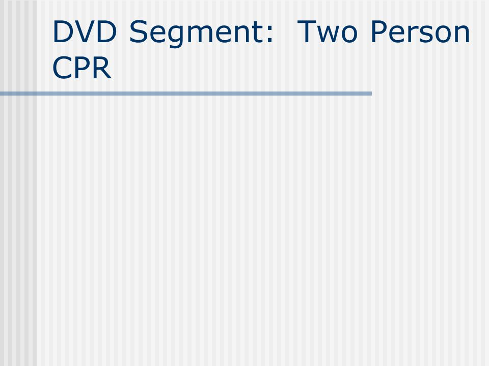 DVD Segment: Two Person CPR